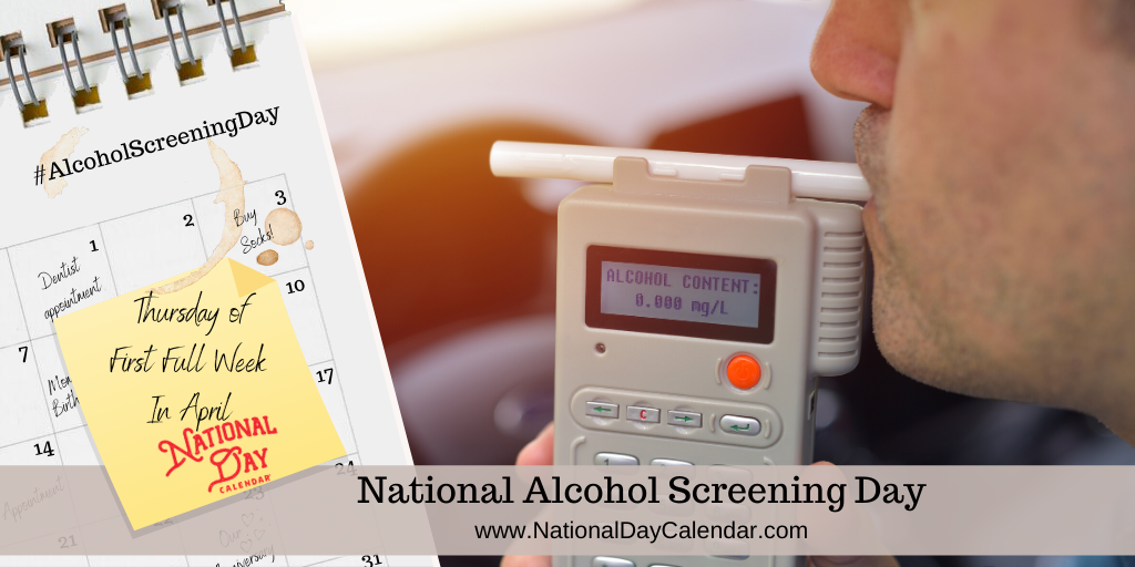 NATIONAL ALCOHOL SCREENING DAY – Thursday of First Full Week in April