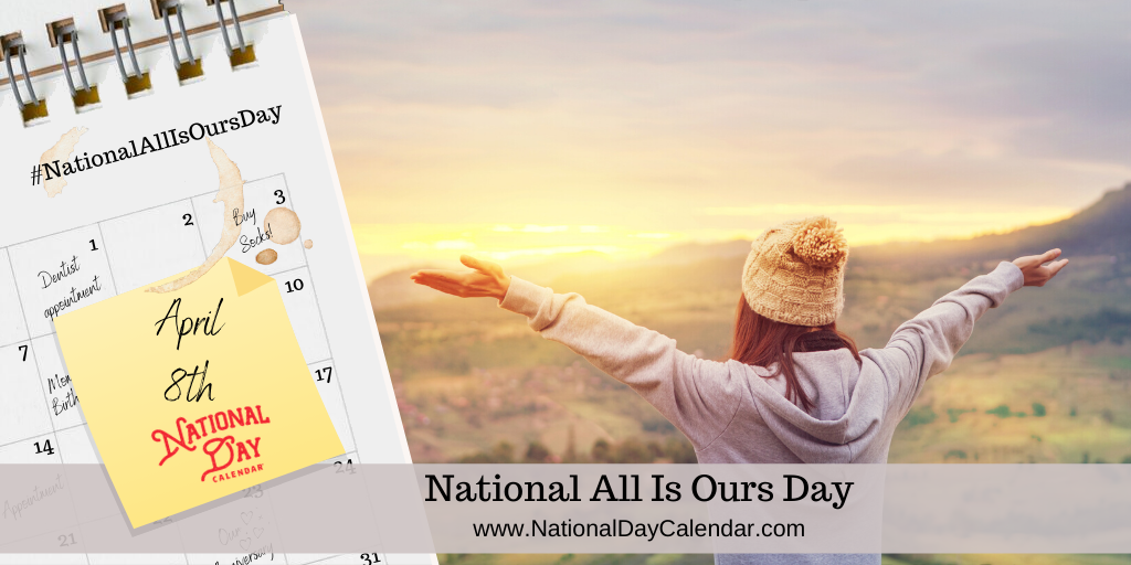 NATIONAL ALL IS OURS DAY – April 8