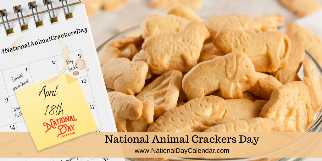 NATIONAL ANIMAL CRACKERS DAY – April 18