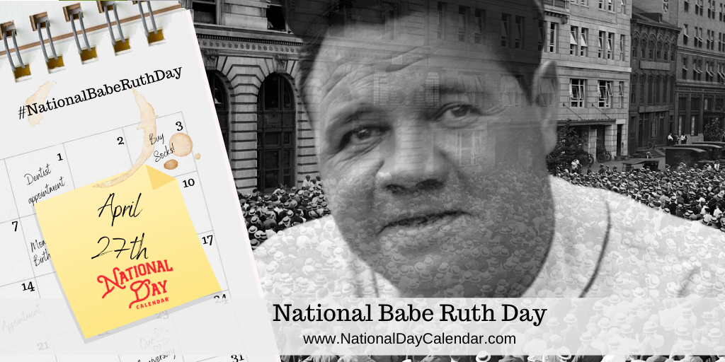 NATIONAL BABE RUTH DAY – April 27 (1)