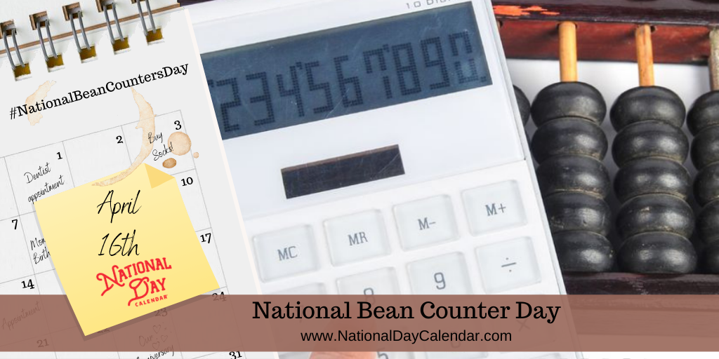 NATIONAL BEAN COUNTER DAY – APRIL 16