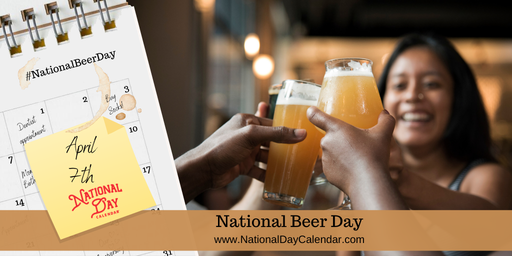 NATIONAL BEER DAY – April 7