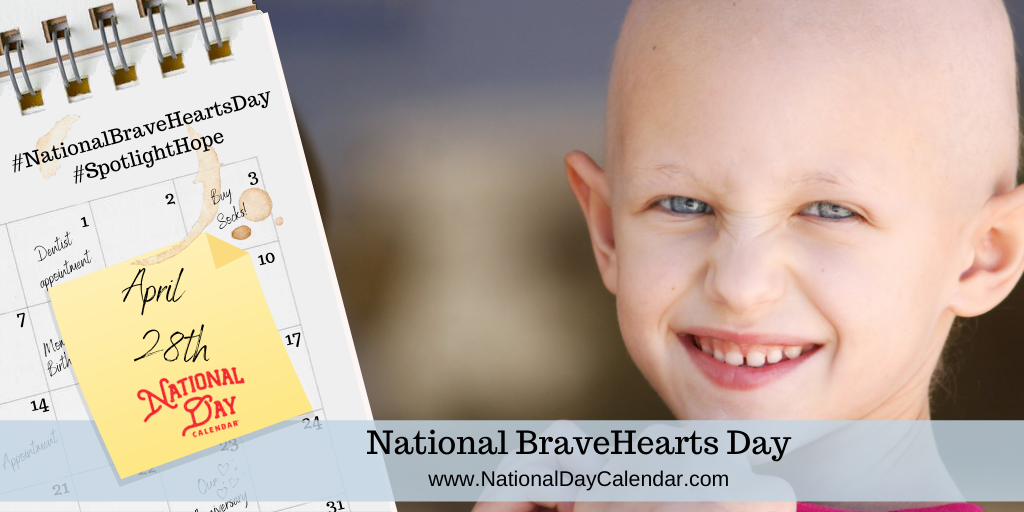 NATIONAL BRAVEHEARTS DAY – April 28th