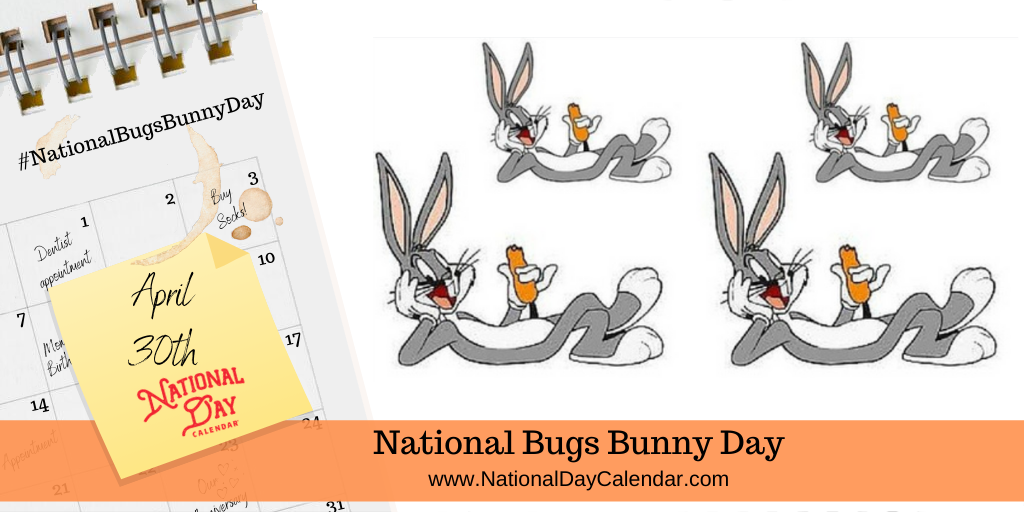 NATIONAL BUGS BUNNY DAY – April 30