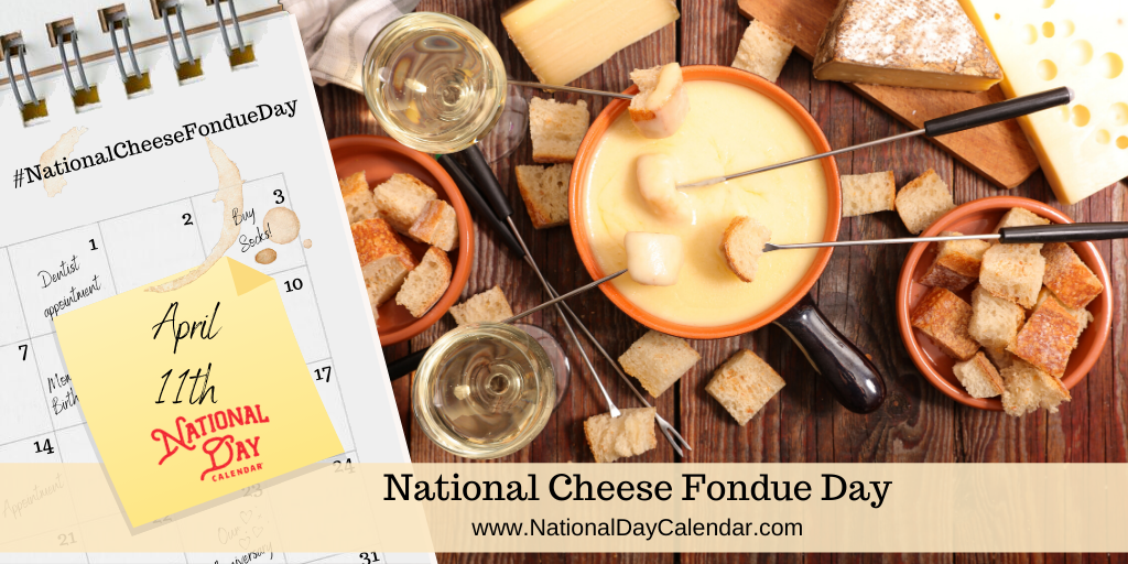 NATIONAL CHEESE FONDUE DAY – April 11