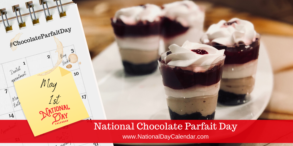 NATIONAL CHOCOLATE PARFAIT DAY – May 1