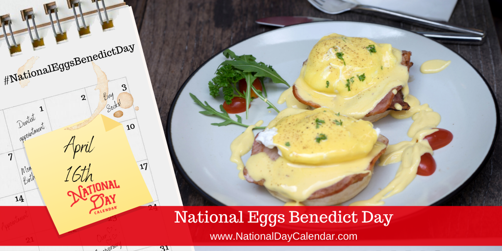 NATIONAL EGGS BENEDICT DAY – April 16