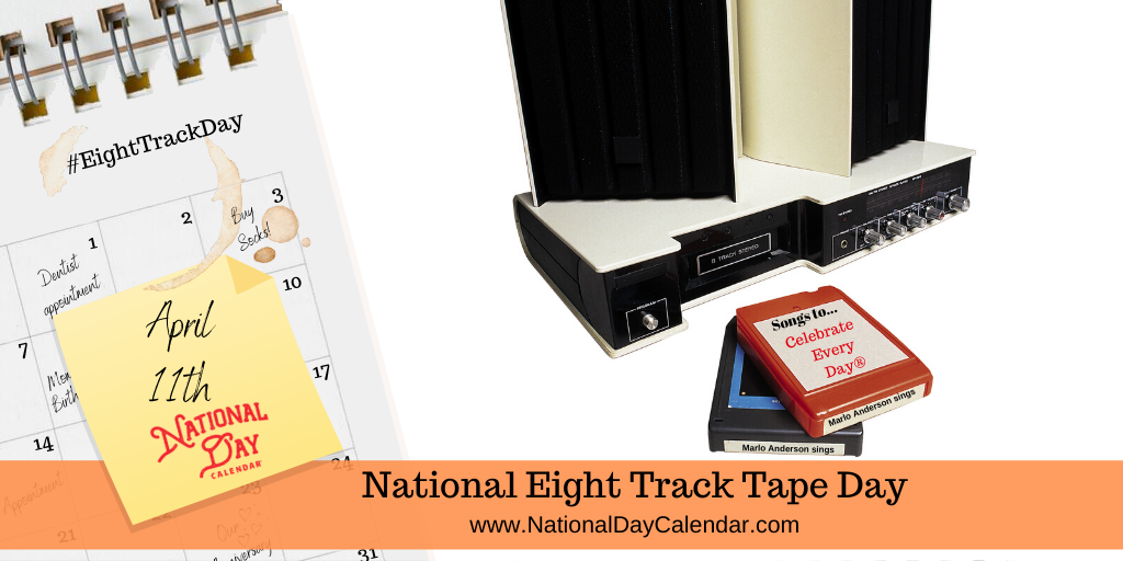 NATIONAL EIGHT TRACK TAPE DAY – April 11