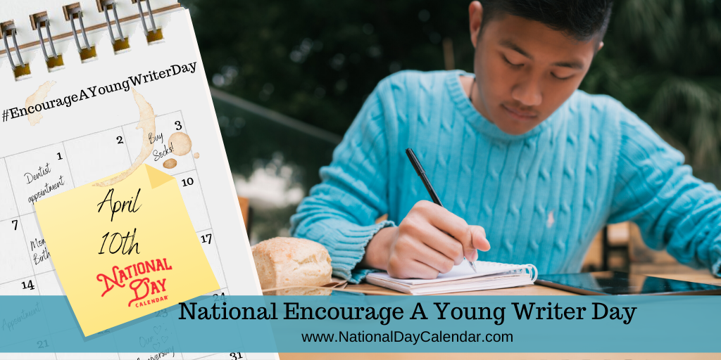 NATIONAL ENCOURAGE A YOUNG WRITER DAY – April 10