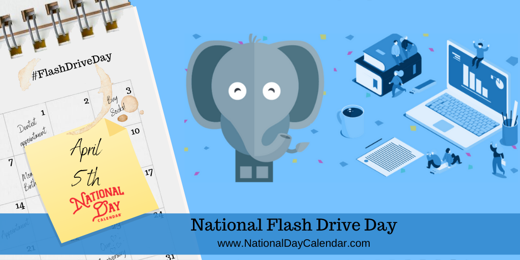 NATIONAL FLASH DRIVE DAY – April 5