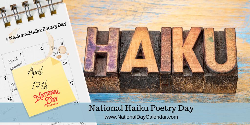 NATIONAL HAIKU POETRY DAY – April 17