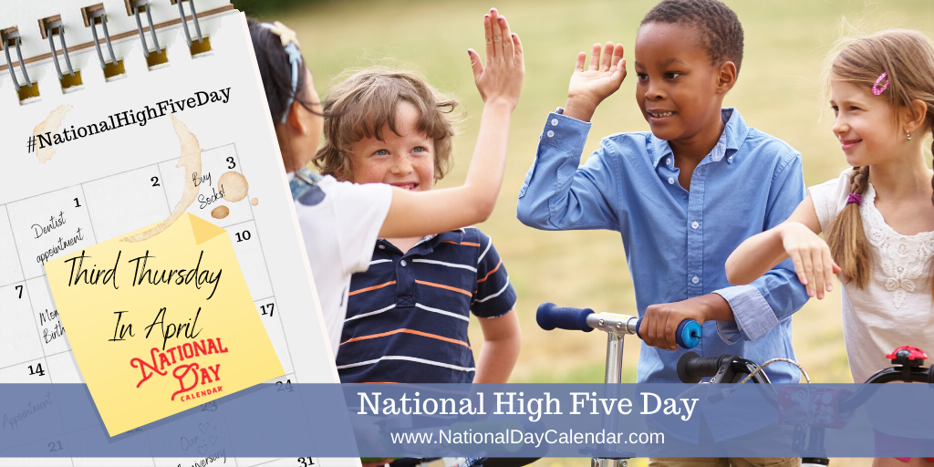 NATIONAL HIGH FIVE DAY – Third Thursday in April
