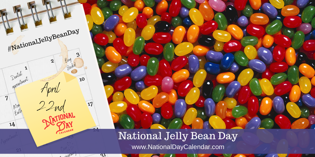 NATIONAL JELLY BEAN DAY – April 22
