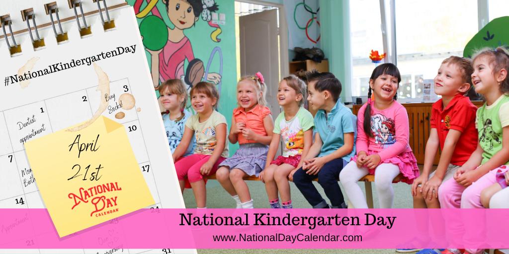 NATIONAL KINDERGARTEN DAY – April 21