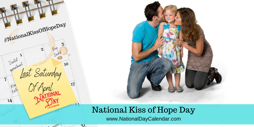 NATIONAL KISS OF HOPE DAY – Last Saturday of April
