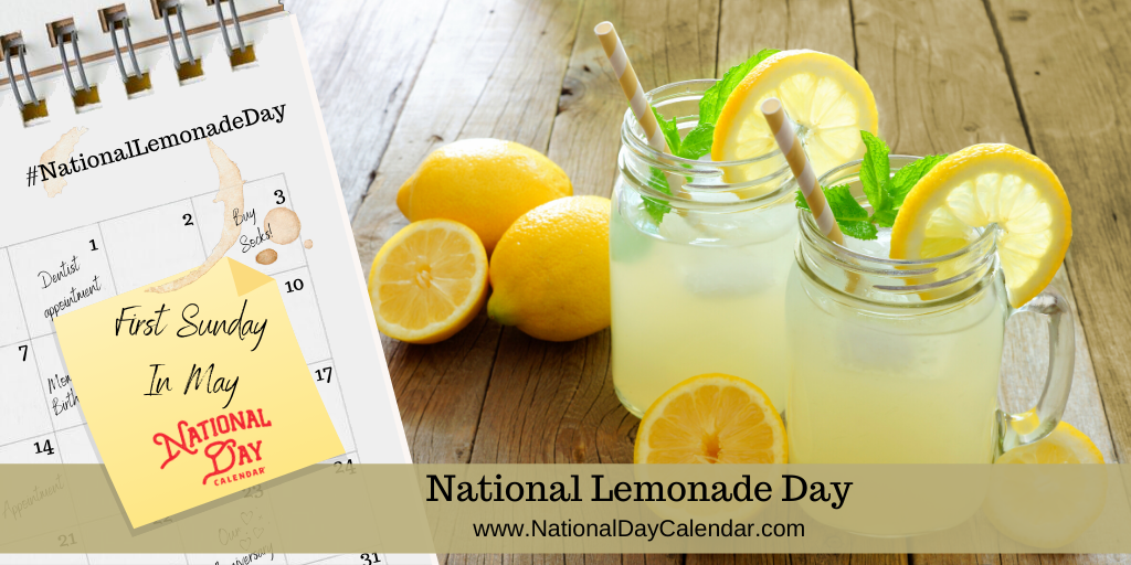 NATIONAL LEMONADE DAY – First Sunday in May