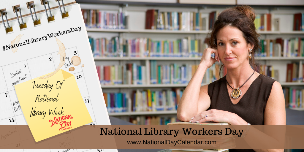 NATIONAL LIBRARY WORKERS DAY – Tuesday of National Library Week.