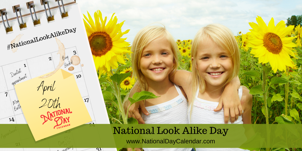 NATIONAL LOOK ALIKE DAY – April 20