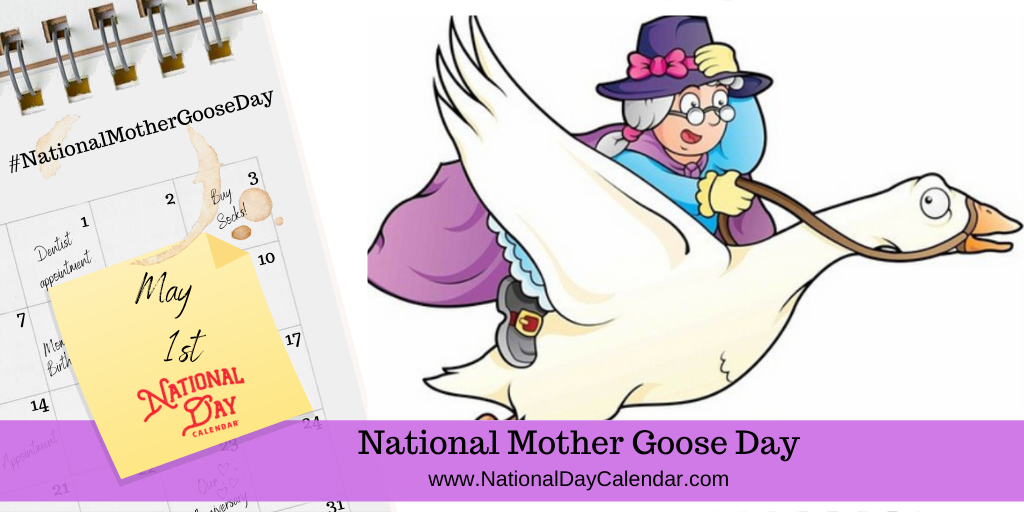 NATIONAL MOTHER GOOSE DAY – May 1