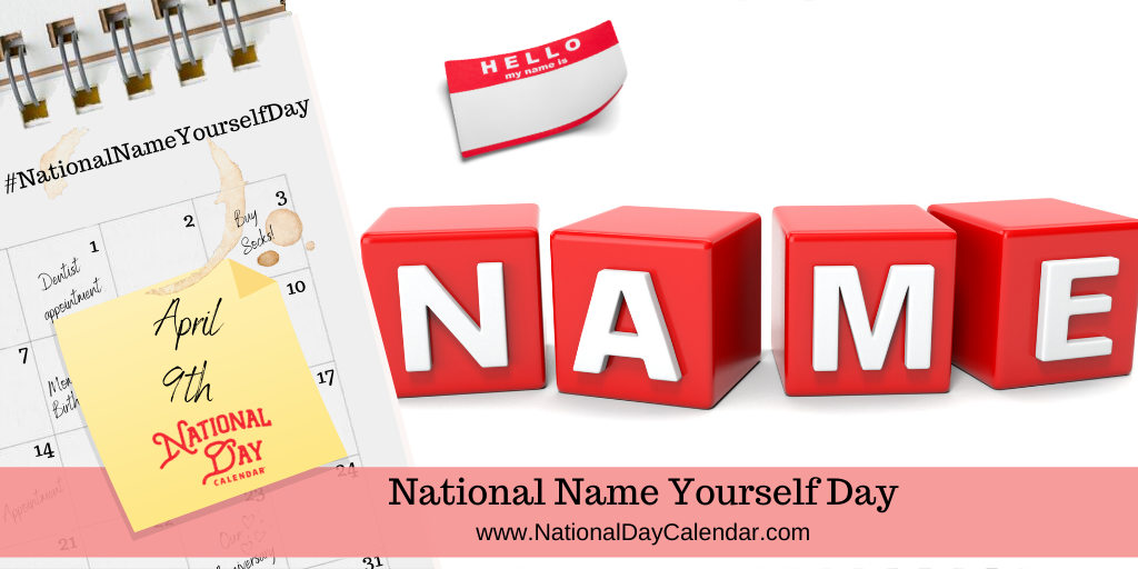 NATIONAL NAME YOURSELF DAY – April 9