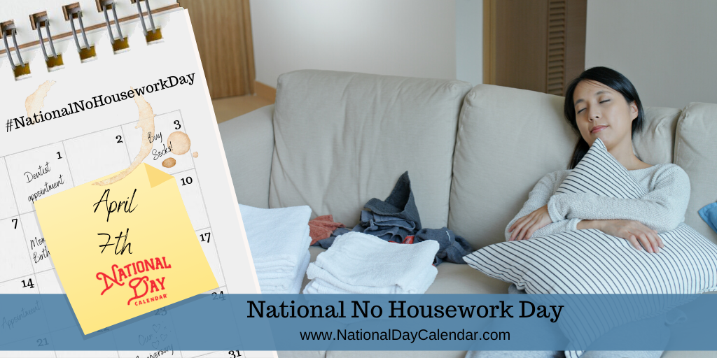 NATIONAL NO HOUSEWORK DAY – April 7th