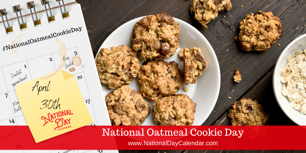 NATIONAL OATMEAL COOKIE DAY – April 30