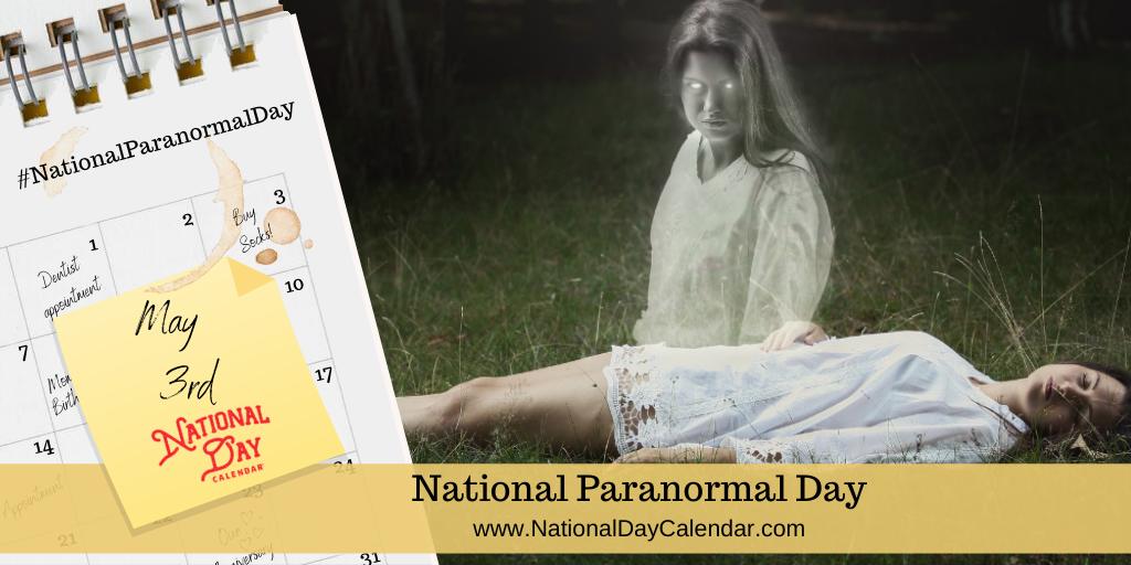 NATIONAL PARANORMAL DAY – May 3