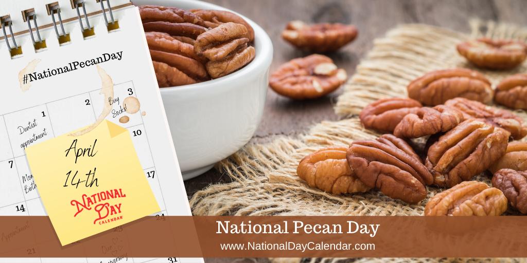 NATIONAL PECAN DAY – April 14