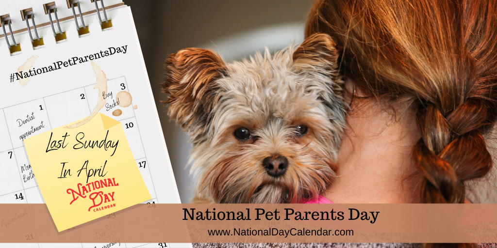 NATIONAL PET PARENTS DAY – Last Sunday in April