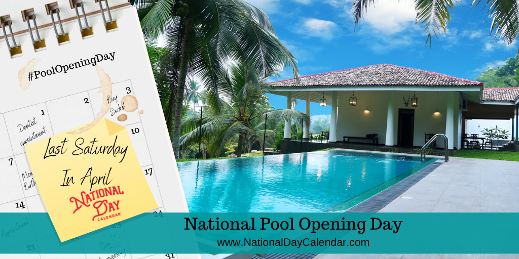 NATIONAL POOL OPENING DAY – Last Saturday in April
