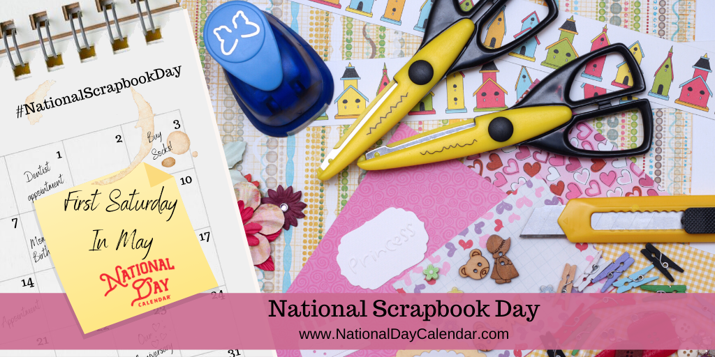NATIONAL SCRAPBOOK DAY – First Saturday in May