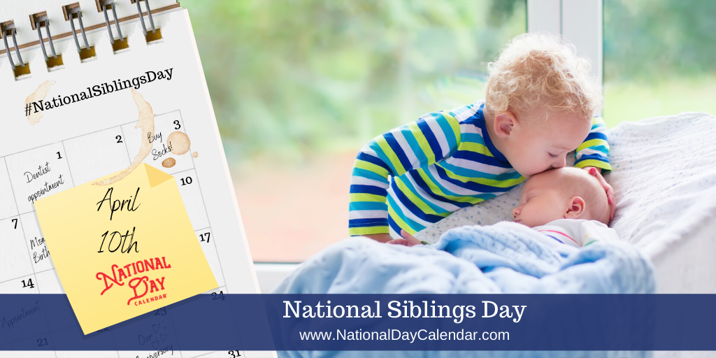 April 10 2021 National Siblings Day National Farm Animals Day National Cinnamon Crescent Day National Encourage A Young Writer Day National Day Calendar