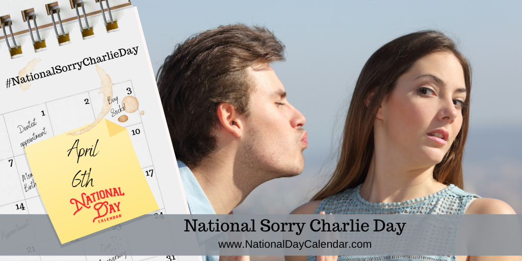 NATIONAL SORRY CHARLIE DAY – April 6