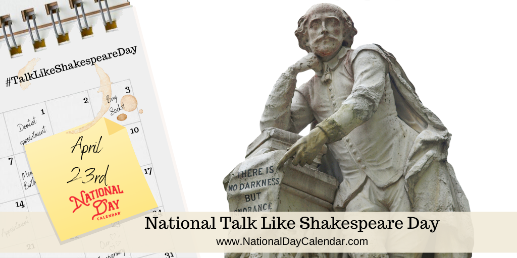 NATIONAL TALK LIKE SHAKESPEARE DAY – April 23