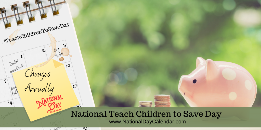 NATIONAL TEACH CHILDREN TO SAVE DAY – Changes Annually