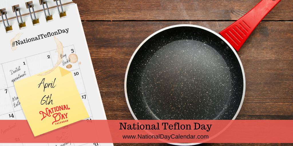 NATIONAL TEFLON DAY – April 6