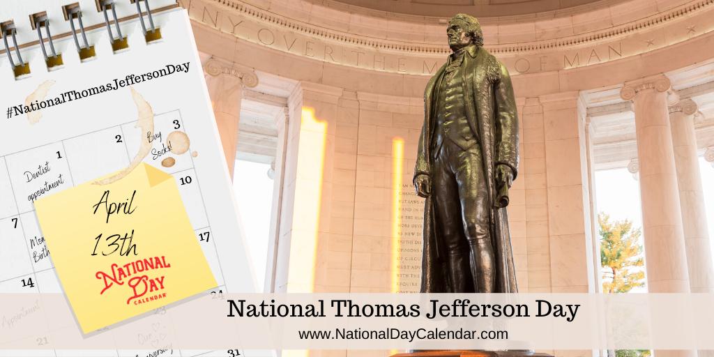 NATIONAL THOMAS JEFFERSON DAY – April 13