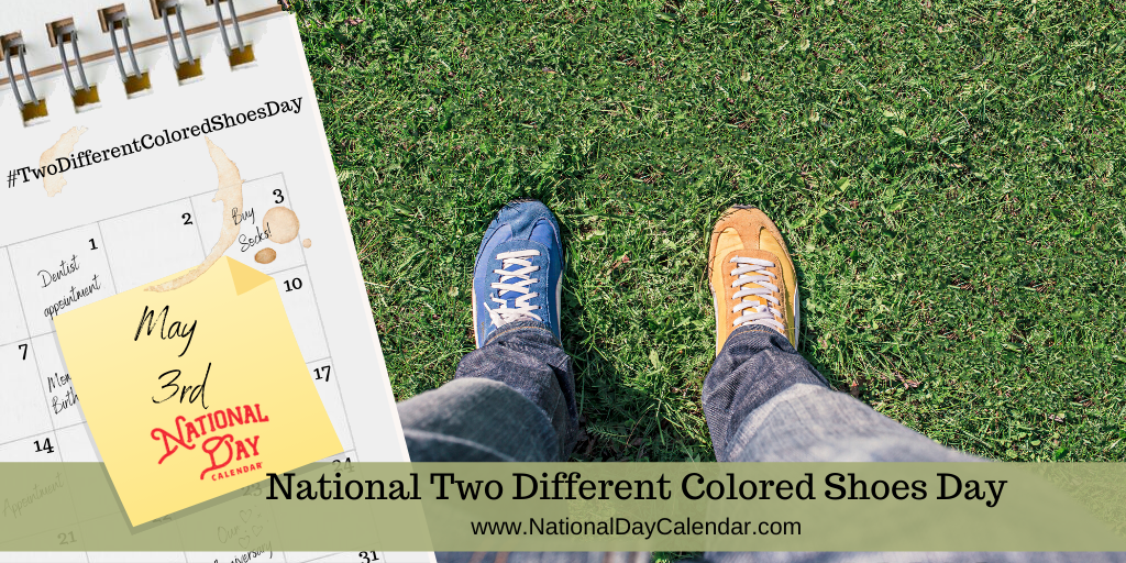NATIONAL TWO DIFFERENT COLORED SHOES DAY – May 3