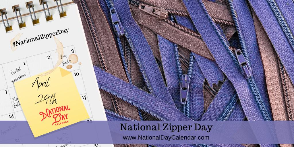 NATIONAL ZIPPER DAY – April 29