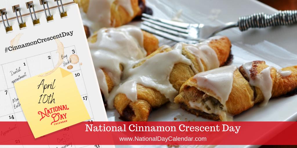 National Cinnamon Crescent Day - April 10
