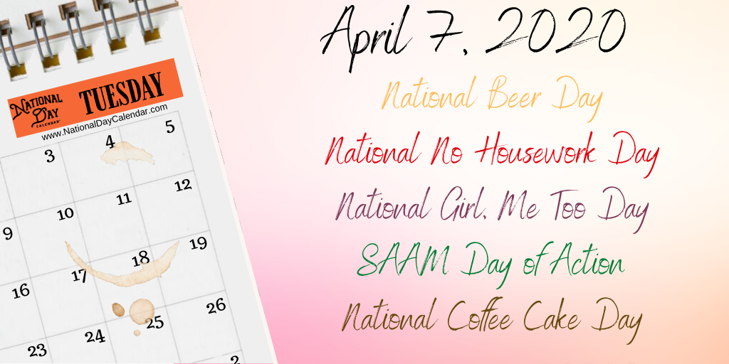 April 7 2020 National Beer Day National No Housework Day National Girl Me Too Day Saam Day Of Action National Coffee Cake Day National Day Calendar