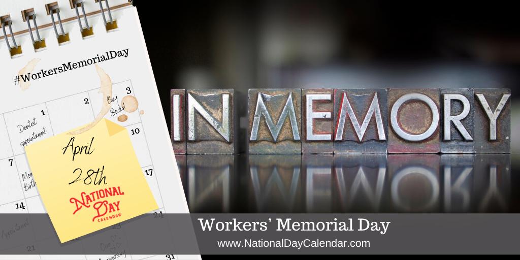 WORKERS' MEMORIAL DAY – April 28