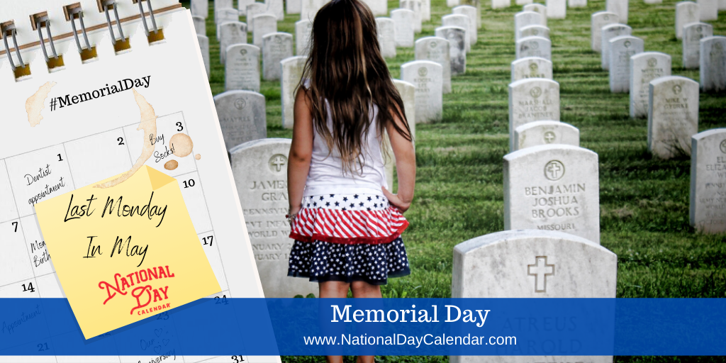 MEMORIAL DAY – Last Monday in May