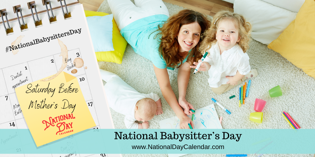 NATIONAL BABYSITTER'S DAY – Saturday before Mother's Day