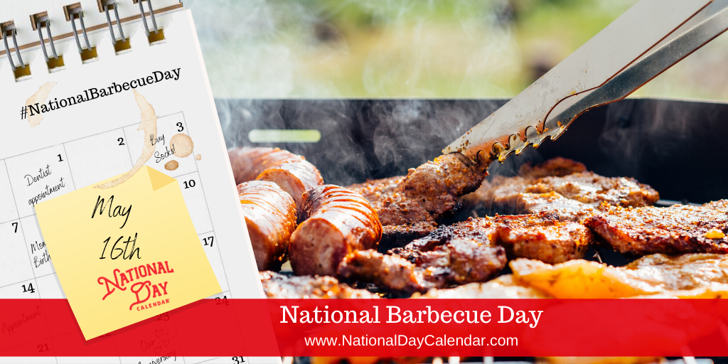 NATIONAL BARBECUE DAY – May 16