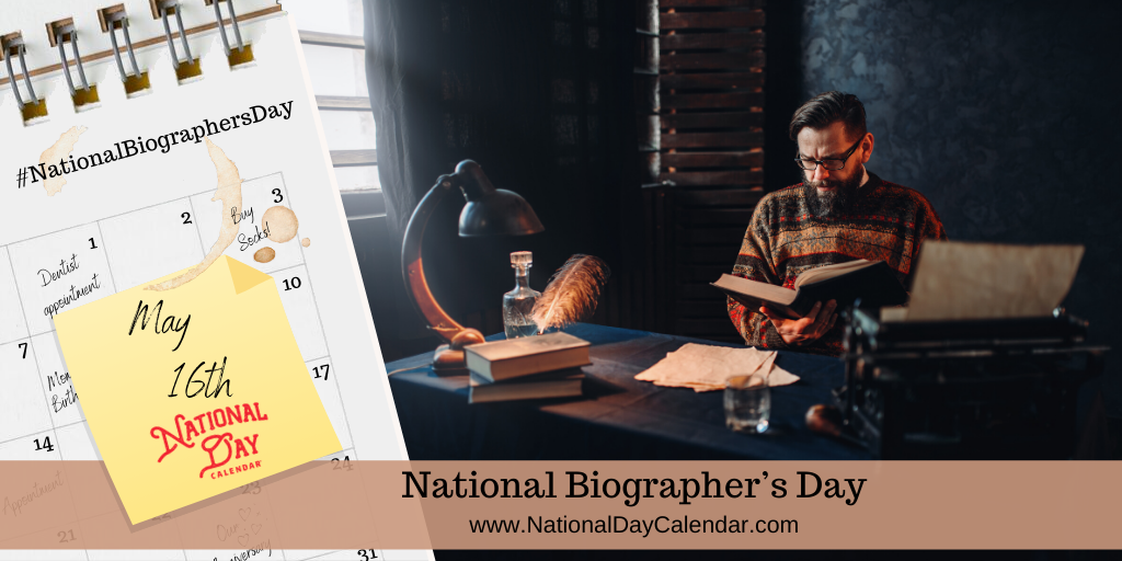 NATIONAL BIOGRAPHER'S DAY – May 16
