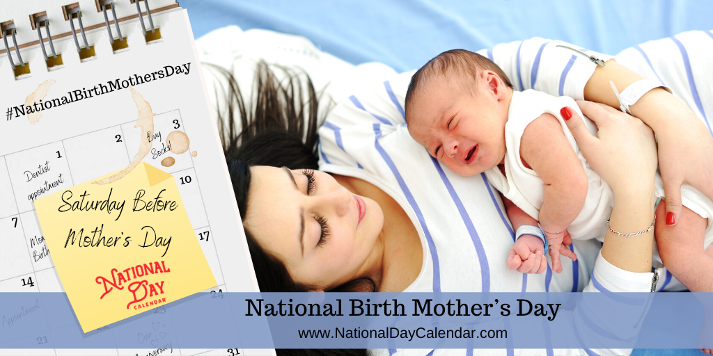NATIONAL BIRTH MOTHER'S DAY – Saturday before Mother's Day