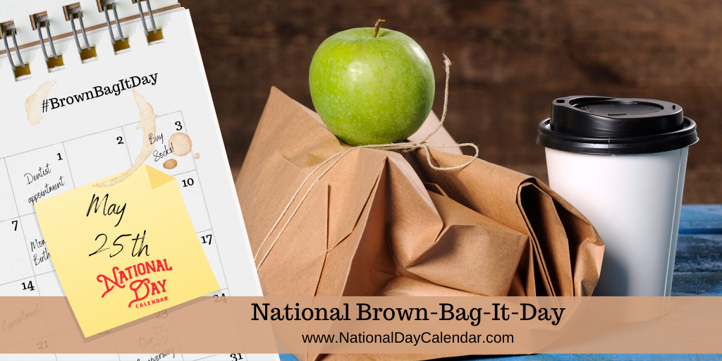 NATIONAL BROWN-BAG-IT DAY – May 25