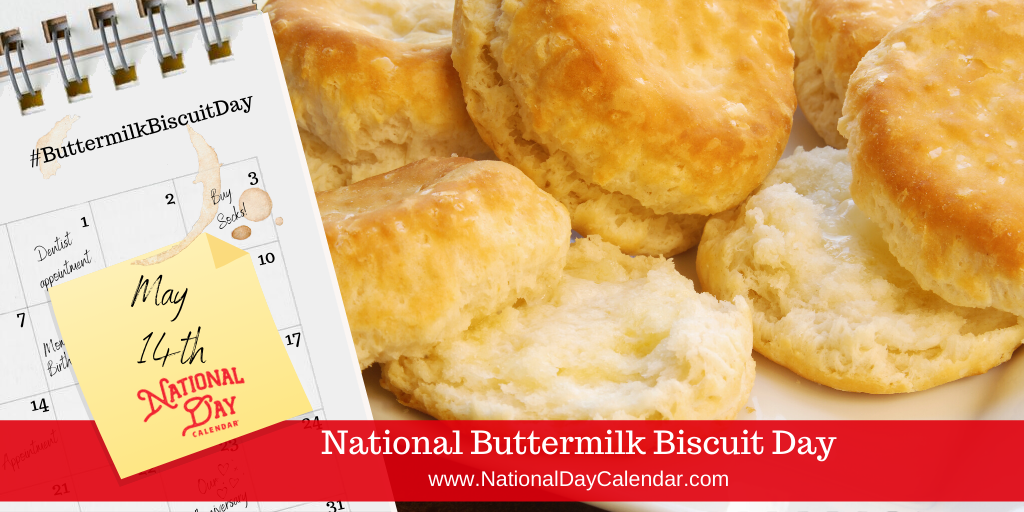 NATIONAL BUTTERMILK BISCUIT DAY – May 14