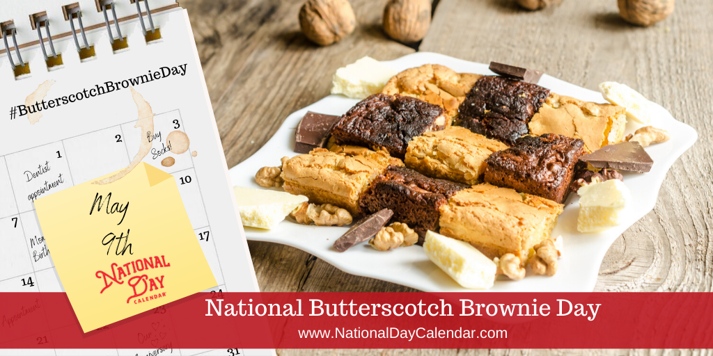 NATIONAL BUTTERSCOTCH BROWNIE DAY – May 9